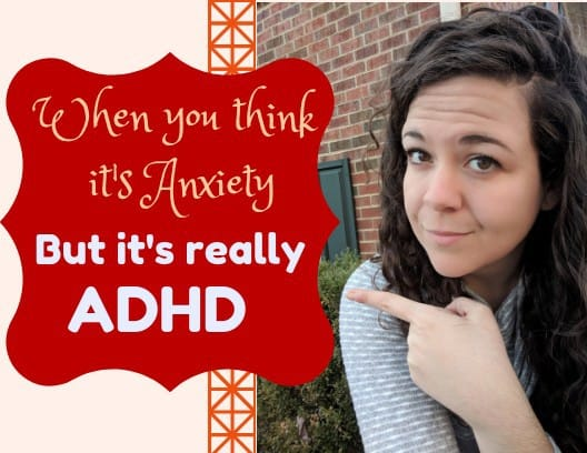 When You think it's Anxiety but it's Really ADHD