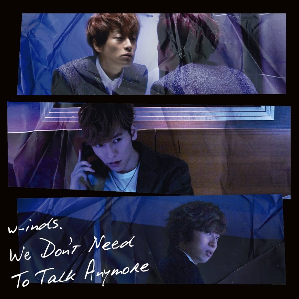 We Don't Need To Talk Anymore w-inds. 歌詞 PV