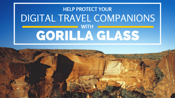 Help Protect Your Digital Travel Companions With Gorilla Glass