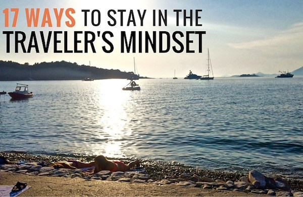 17 Ways to Stay in the Travelers Mindset