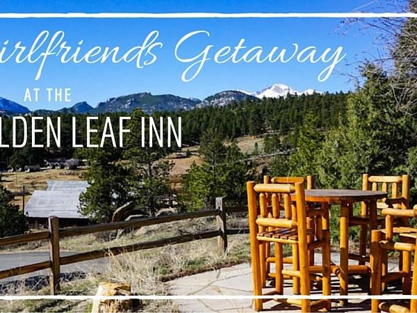 Girlfriends Getaway at the Golden Leaf Inn Estes Park