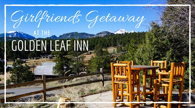 Girlfriends Getaway at the Golden Leaf Inn Estes Park