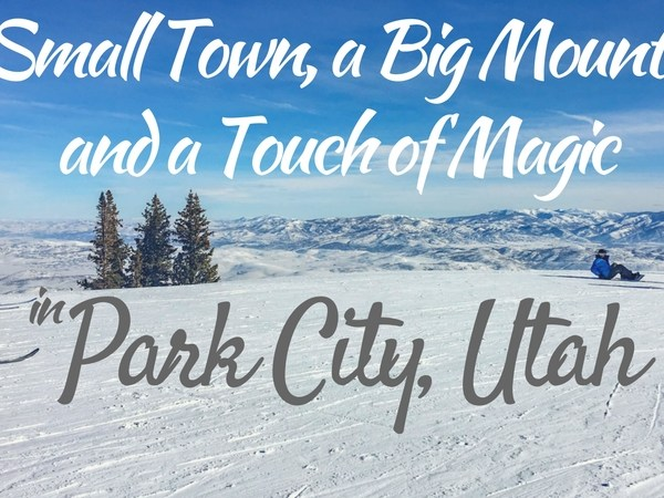 A Small Town a Big Mountain and a Touch of Magic in Park City