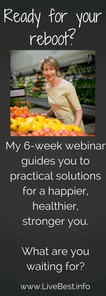 My 6-week webinar guides you to practical solutions for a stronger, healthier, happier you. What are you waiting for? led by registered dietitian Judy Barbe. www.LiveBest.info