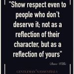 Show respect even to people who dont deserve it nothellip