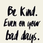 Be kind Even on your bad days kindness happiness wisdomhellip