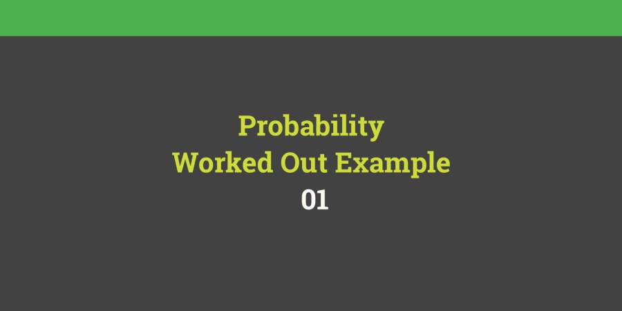 Probability worked out example 01