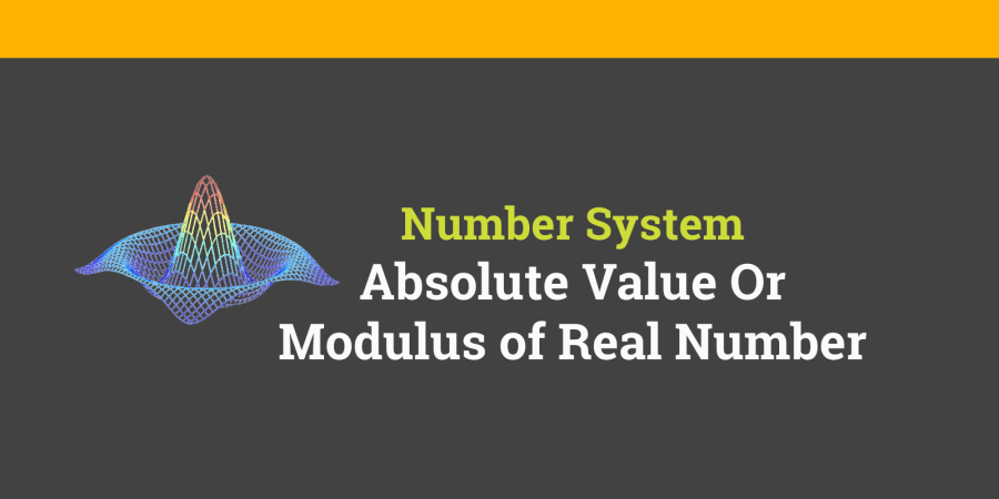 absolute value or modulus of real number