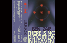 Listen: Ben Zár  'There Is No Distortion In Heaven' LP