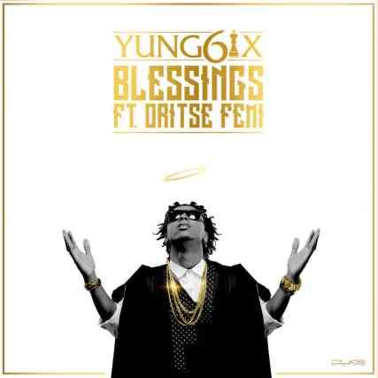 Yung6ix-Blessings-ft.-Oritse-Femi-ART-1024x1024