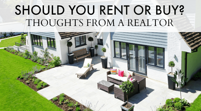 Should You Rent Or Buy? Thoughts From A Realtor