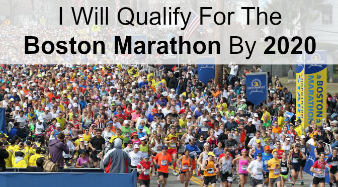 I Will Qualify For The Boston Marathon By 2020