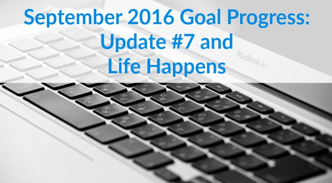 September 2016 Goal Progress: Update #7 and Life Happens