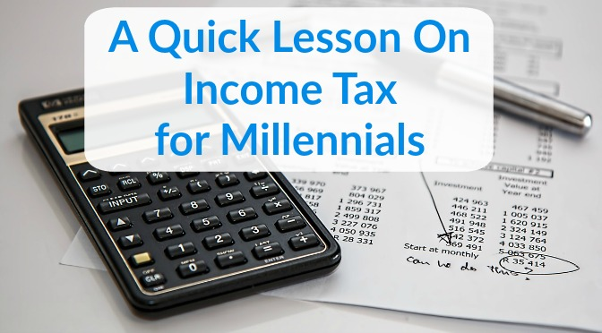 A Quick Lesson On Income Tax For Millennials