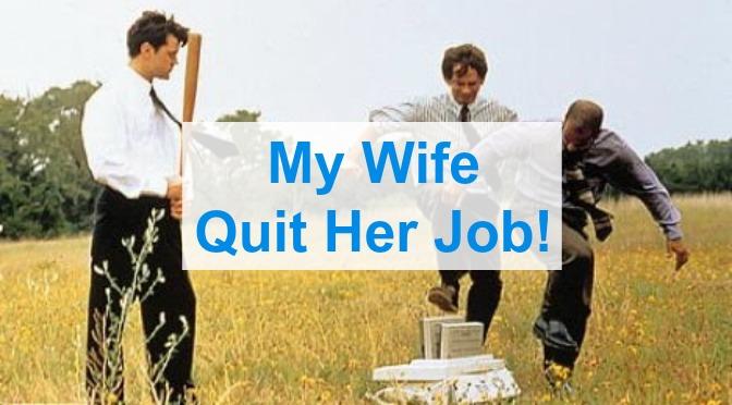 My Wife Quit Her Job!