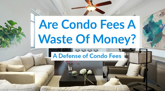 Are Condo Fees A Waste Of Money? A Defense of Condo Fees