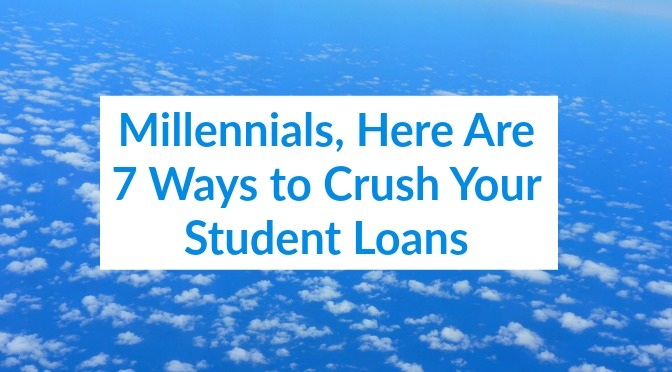 Millennials, Here Are 7 Ways to Crush Your Student Loans