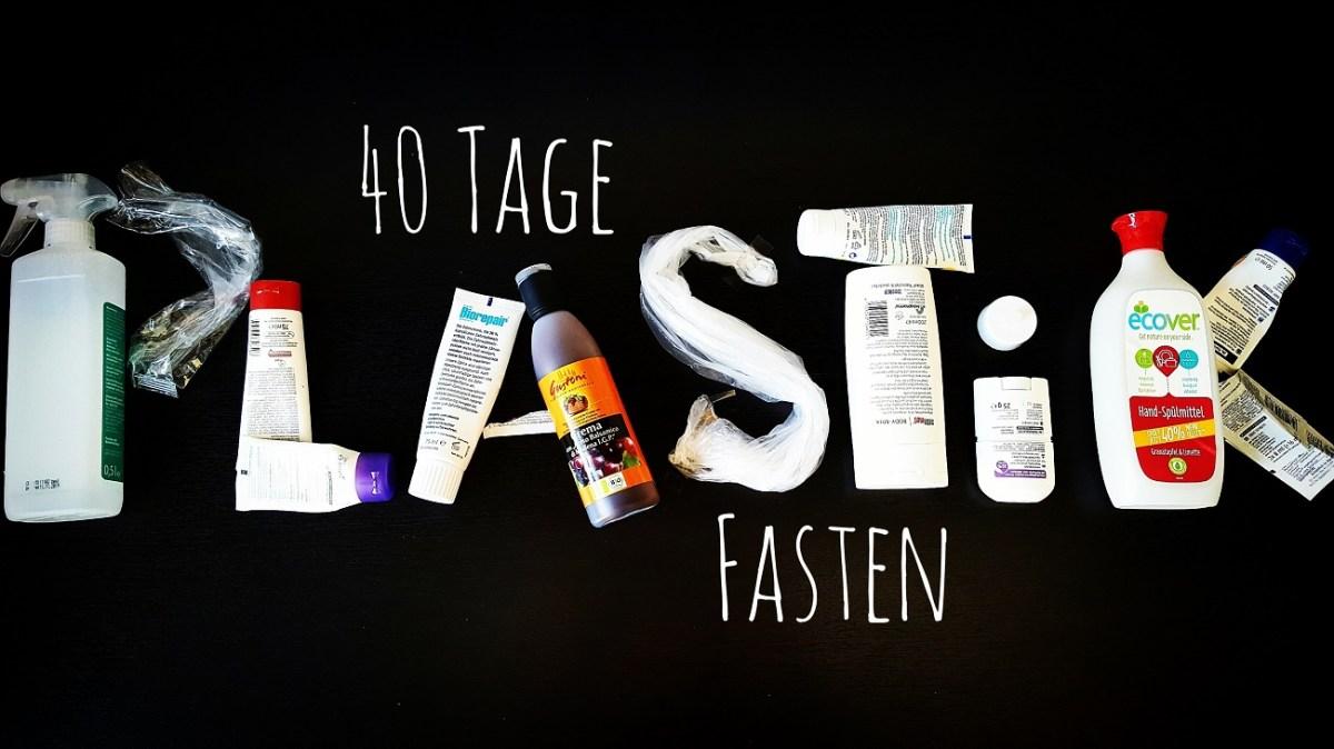 Plastikfasten - 40 Tage Mülldiät und vielleicht der Start in ein plastikfreies Leben