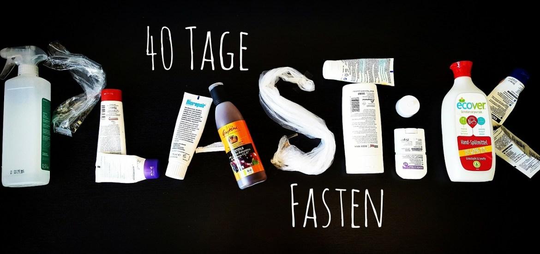 40 Tage Plastikfasten-ein Selbstversuch oder doch eine Dauerlösung?