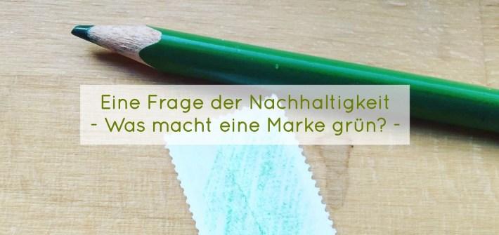 Was macht eine Marke grün? Greenwashing oder echte Nachhaltigkeit