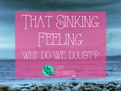 That Sinking Feeling: Why Do We Doubt?