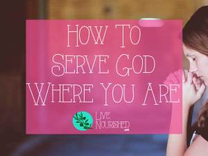 How To Serve God Where You Are