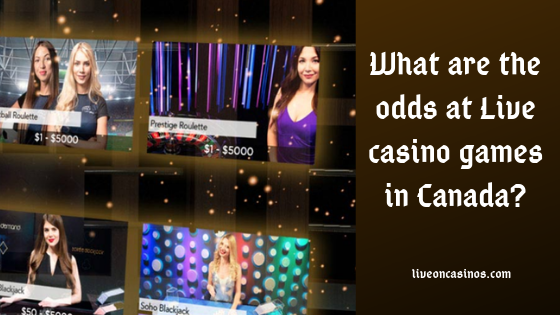 What are the odds at Live casino games in Canada?