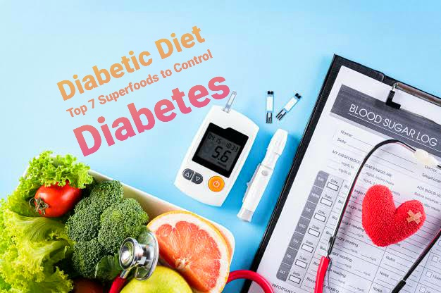 Diabetic Diet: Top 7 Superfoods to Control Diabetes