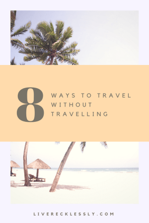 Are you a travel addict without a travel plan? Stay excited and inspired with these 8 ways to travel when you're not actually travelling. Read more on the Live Recklessly travel blog!