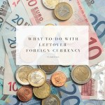 5 Fool-Proof Ways For Handling Leftover Foreign Currency