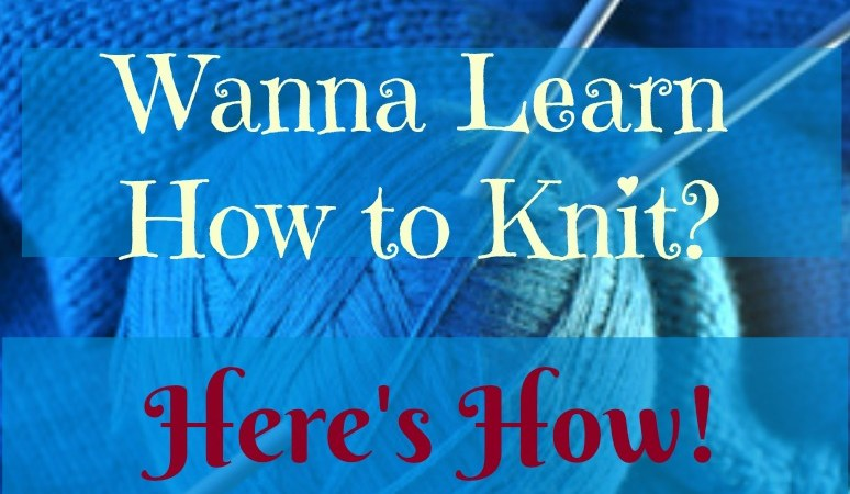 Wanna Learn How to Knit? Here's How!