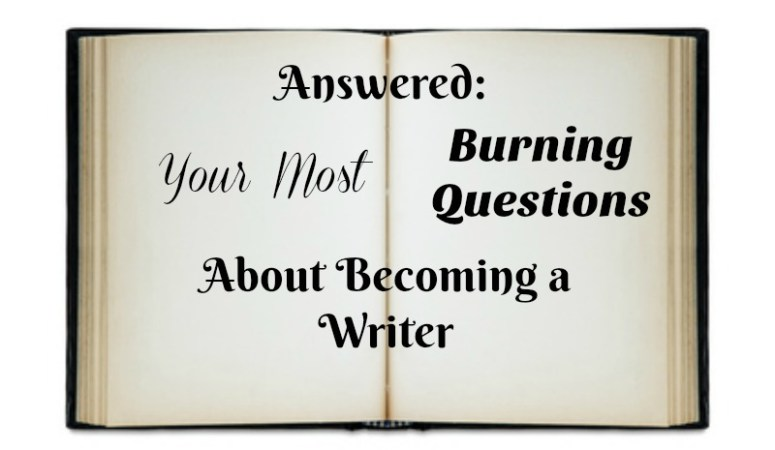 Answered: Your Most Burning Questions About Becoming a Writer