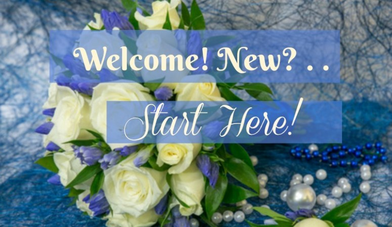 Welcome! New? . . . Start Here!