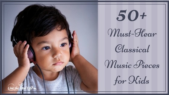 50+ Must-Hear Classical Music Pieces for Kids | Live the Real Life