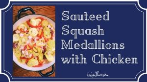 Sauteed Squash Medallions with Chicken