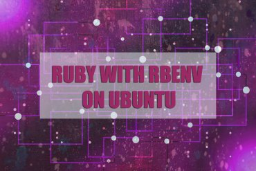 Installing Ruby on Ubuntu 17.04 Desktop Using rbenv
