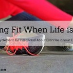 Staying Fit When Life is Busy