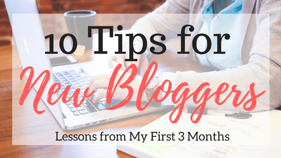 10 Tips for New Bloggers | Lessons from My First 3 Months