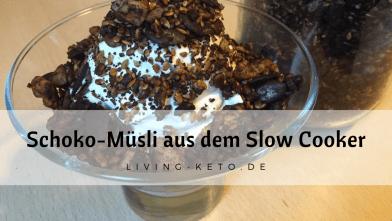 Read more about the article Keto-Schoko-Knuspermüsli aus dem Slow Cooker