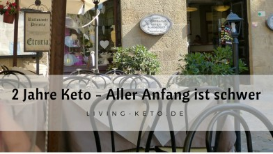 Read more about the article 2 Jahre Keto (Teil 1) – Aller Anfang ist schwer
