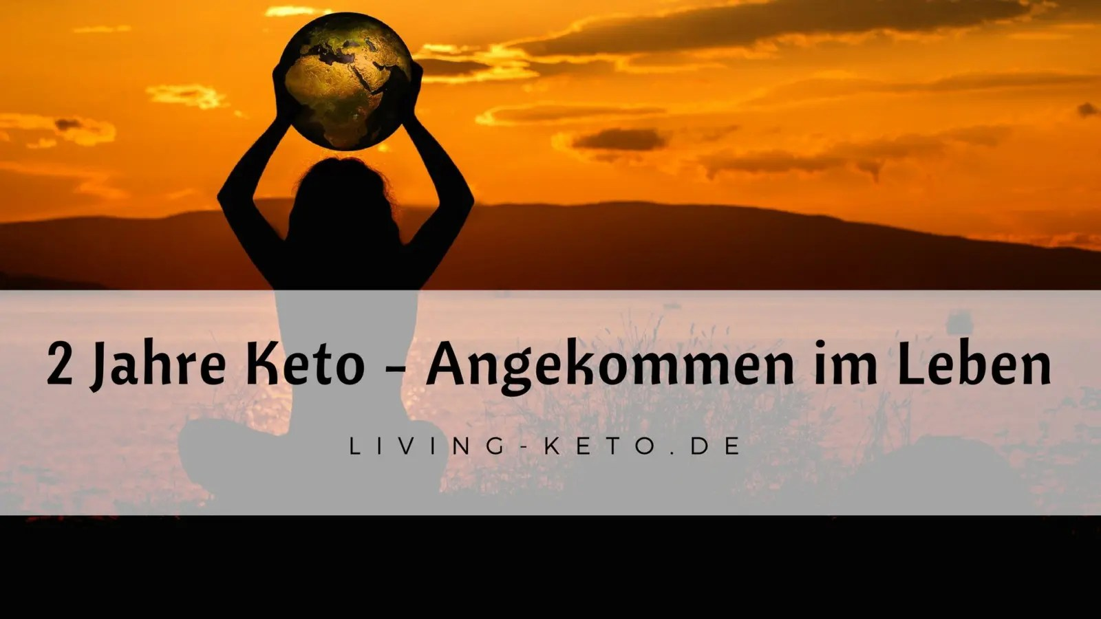 Read more about the article 2 Jahre Keto (Teil 6) – Angekommen in meinem Leben