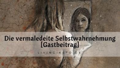 Read more about the article Die vermaledeite Selbstwahrnehmung [Gastbeitrag]