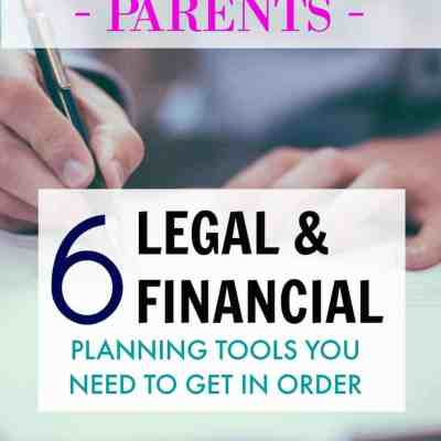 Parents: 6 Legal & Financial Planning Tools You Must Have