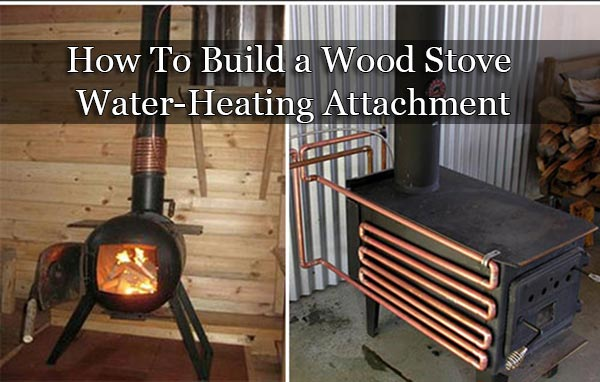 How To Build a Wood Stove WaterHeating Attachment