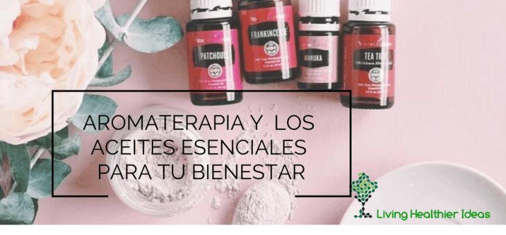 Aromaterapia y los aceites esenciales para tu bienestar
