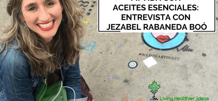 Mi vida con aceites esenciales: Entrevista con Jezabel Rabaneda Boó