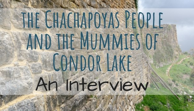 The Chachapoyas People and the Mummies of Condor Lake (interview)