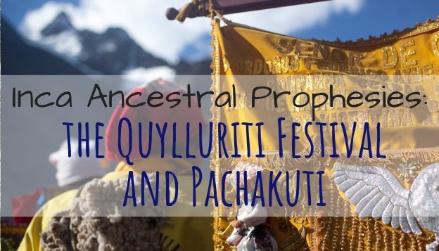 Inca Ancestral Prophesies: Connections between the Quylluriti Festival and Pachakuti