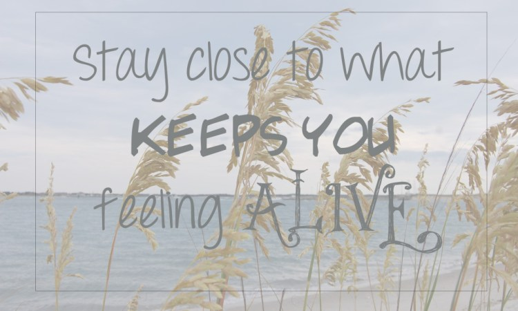 Living on Saltwater - Stay close to what keeps you feeling alive.