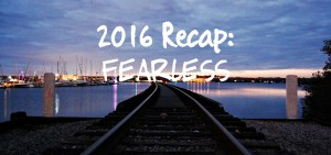 2016 Recap: Fearless
